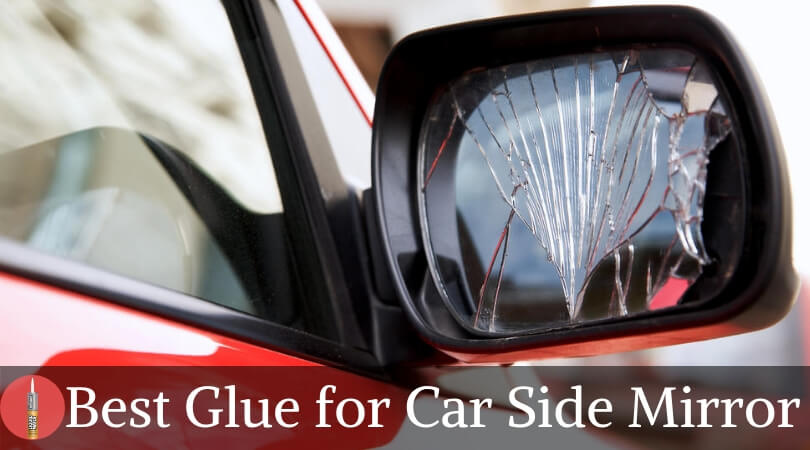 Photo of Best Glue for Car Side Mirror – Fix Your Side Mirror Now