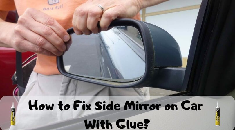 Photo of How to Fix Side Mirror on Car With Glue? – Guide to Attach Side Mirror