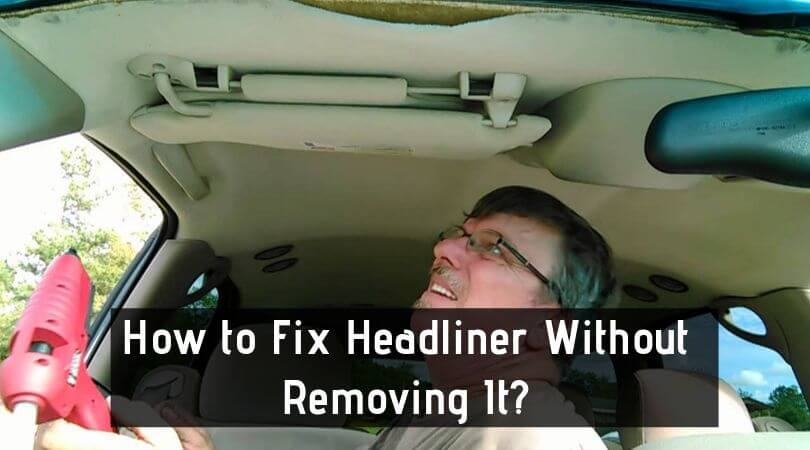 Photo of How to Fix Headliner Without Removing It – Guide to Repair Headliner