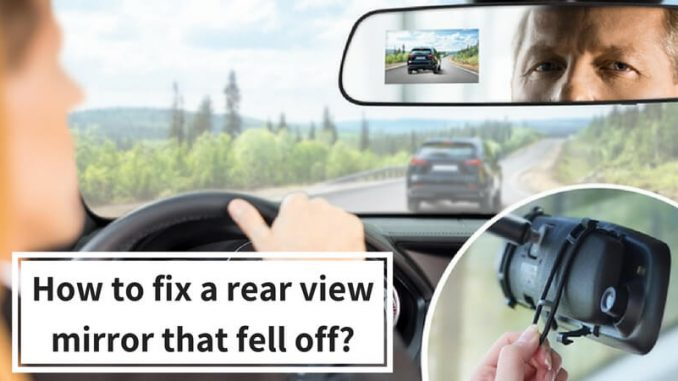 How to fix a rear view mirror that fell off_