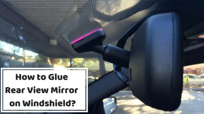 How to Glue Rear View Mirror on Windshield_