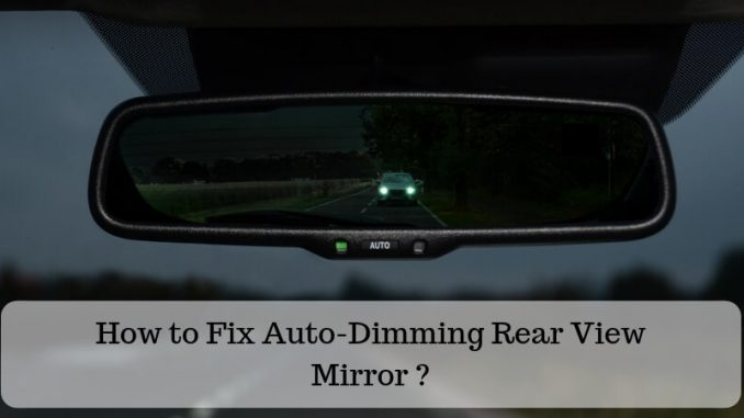 How To Fix Rear View Mirror >> How To Fix Auto Dimming Rear View Mirror Easy Guide