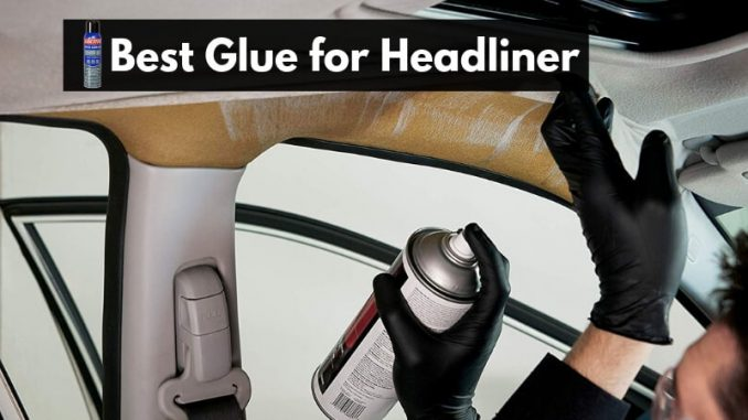Best glue for headliner