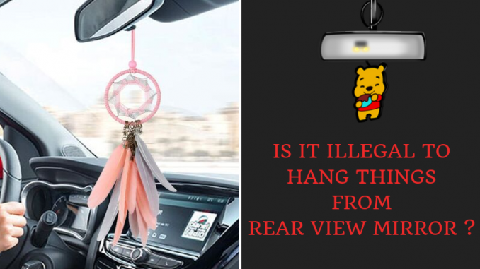 Is It Illegal to Hang Things From Rear view Mirror