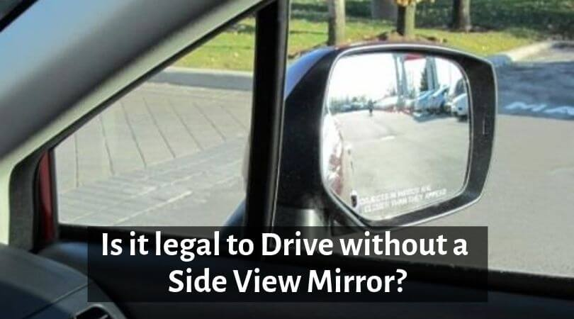 Photo of Is It Legal to Drive without a Side View Mirror – Know the Driving Facts