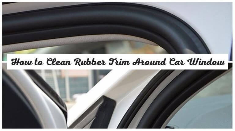 How to Clean Rubber Trim Around Car Window